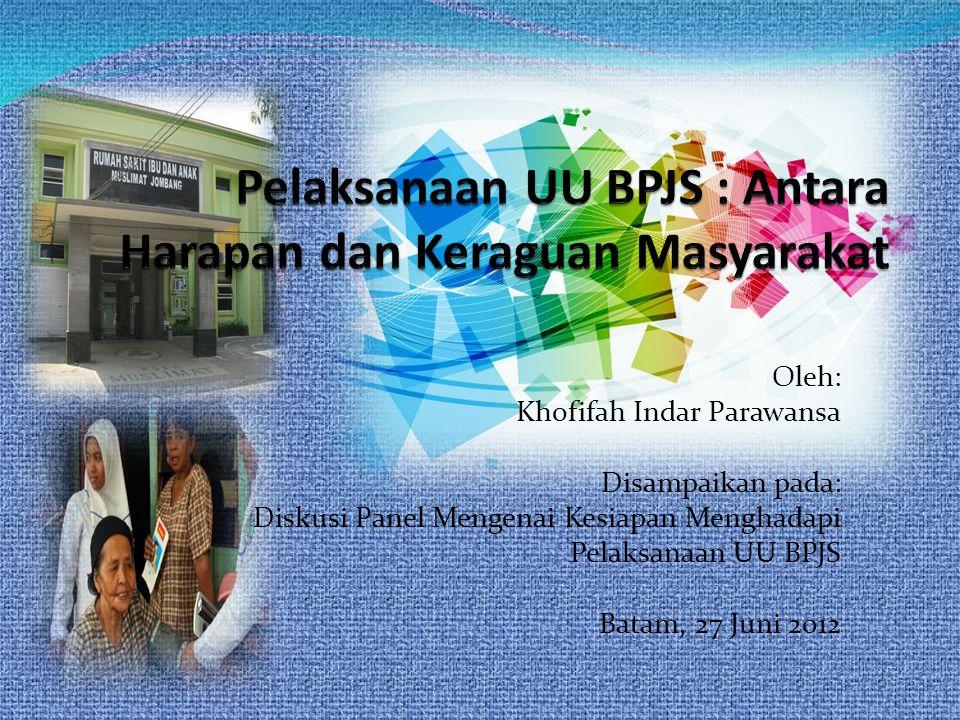 Oleh: Khofifah Indar Parawansa Disampaikan pada: Diskusi Panel Mengenai Kesiapan Menghadapi Pelaksanaan UU BPJS Batam, 27 Juni 2012
