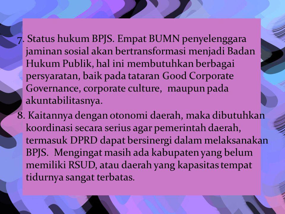 5. BPJS Kesehatan merupakan transformasi dari PT Askes (Persero)dan akan menyelenggarakan program jaminan kesehatan untuk seluruh penduduk (universal