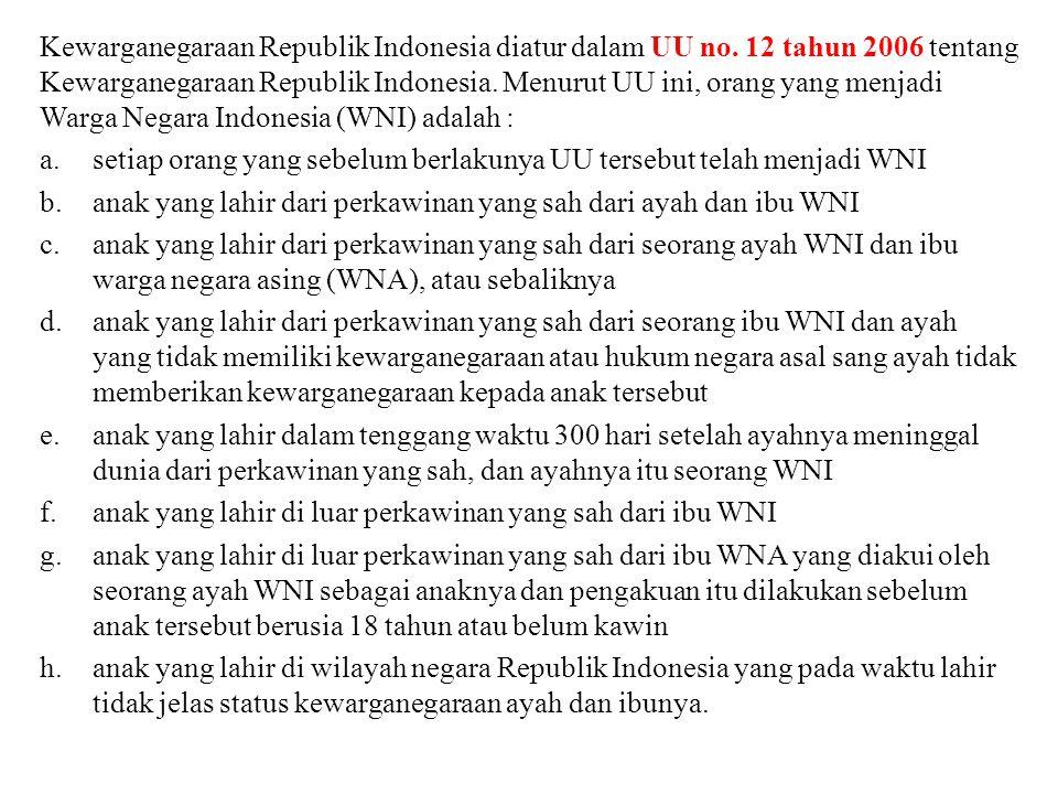Kewarganegaraan Republik Indonesia diatur dalam UU no. 12 tahun 2006 tentang Kewarganegaraan Republik Indonesia. Menurut UU ini, orang yang menjadi Wa