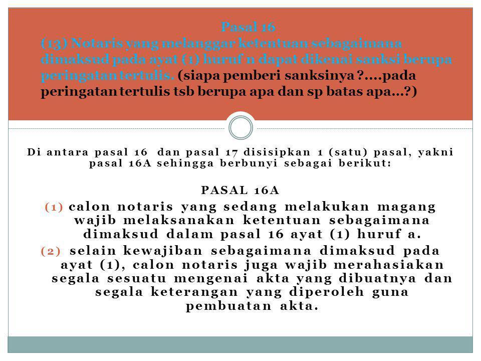 Pasal 16 (13) Notaris yang melanggar ketentuan sebagaimana dimaksud pada ayat (1) huruf n dapat dikenai sanksi berupa peringatan tertulis.