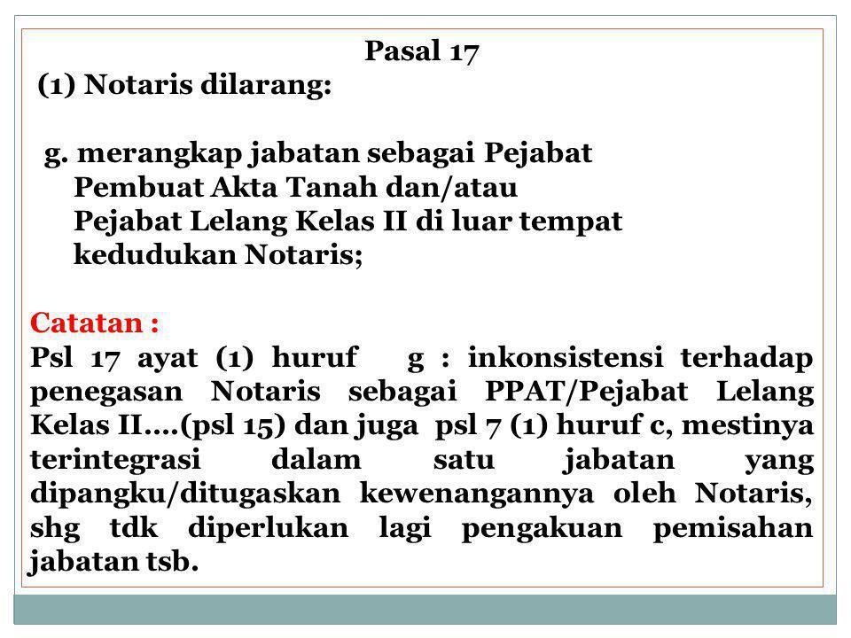 Pasal 17 (1) Notaris dilarang: g.