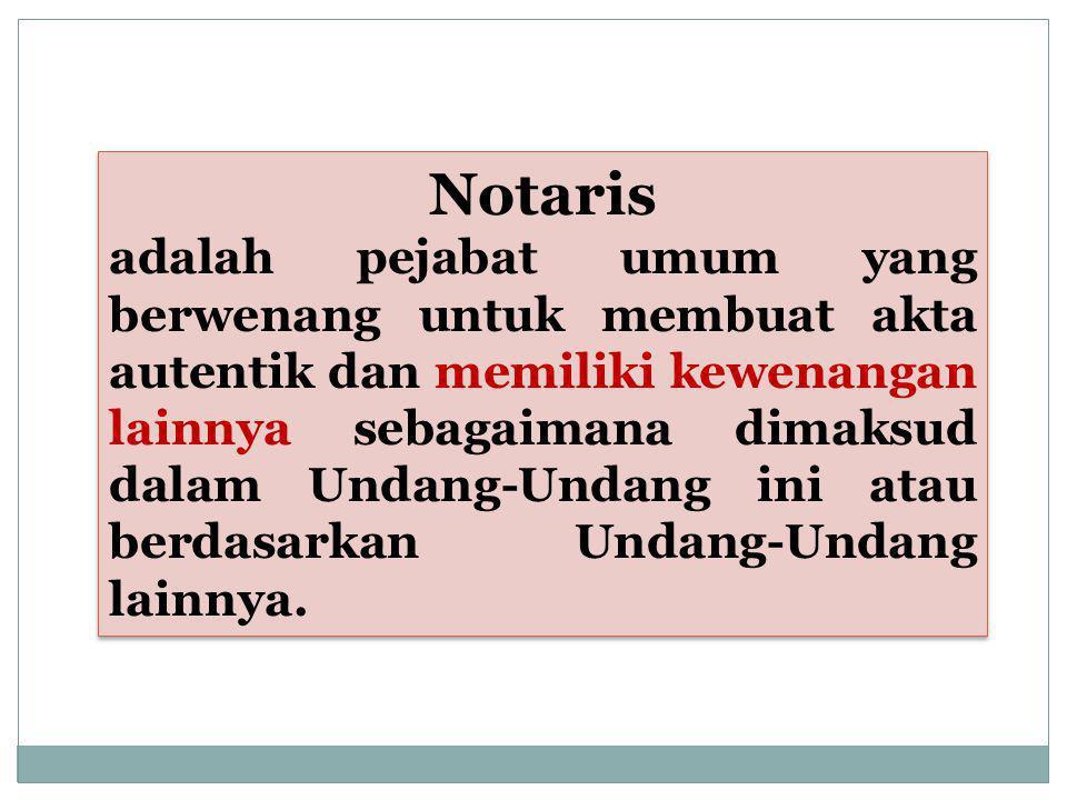 Notaris adalah pejabat umum yang berwenang untuk membuat akta autentik dan memiliki kewenangan lainnya sebagaimana dimaksud dalam Undang-Undang ini atau berdasarkan Undang-Undang lainnya.
