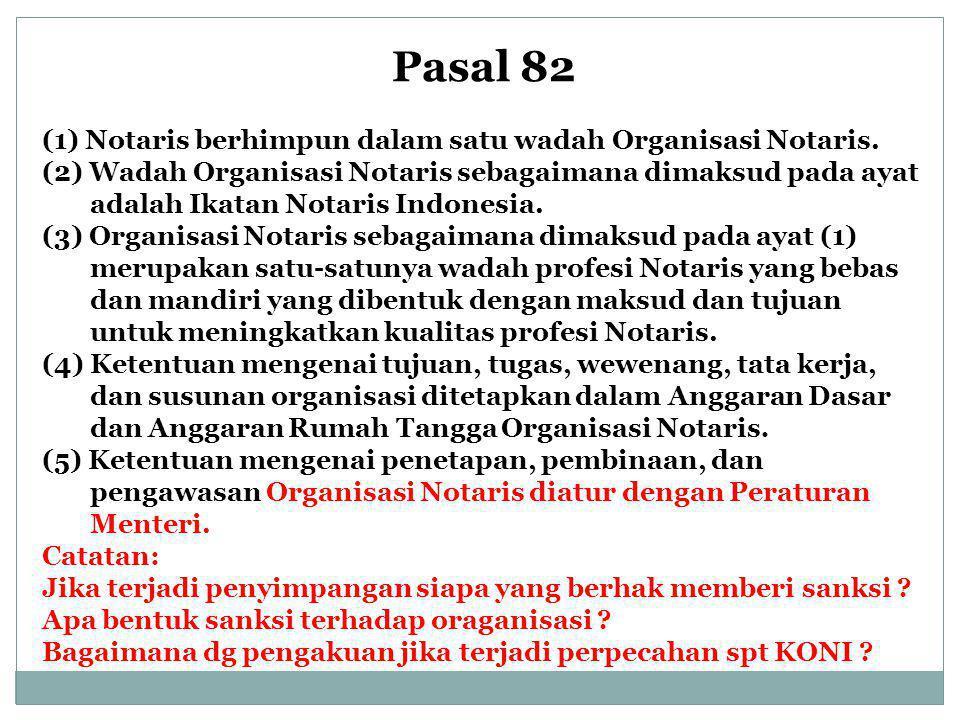 Pasal 82 (1) Notaris berhimpun dalam satu wadah Organisasi Notaris.