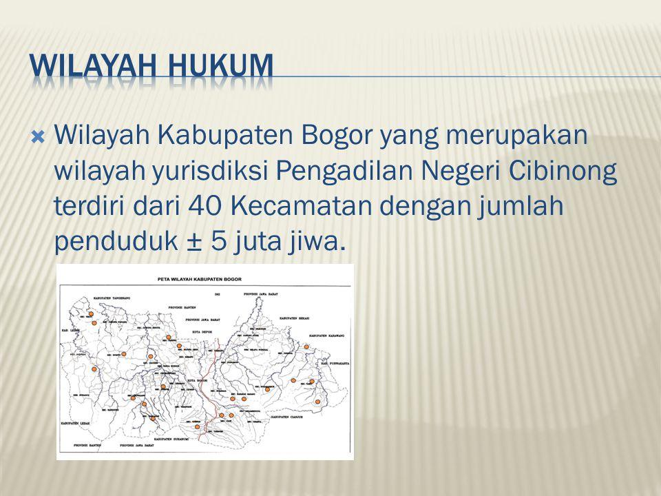  Wilayah Kabupaten Bogor yang merupakan wilayah yurisdiksi Pengadilan Negeri Cibinong terdiri dari 40 Kecamatan dengan jumlah penduduk ± 5 juta jiwa.