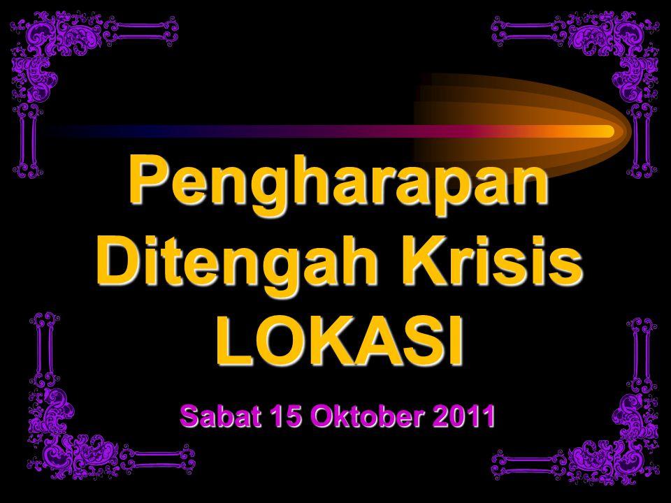 Pengharapan Ditengah Krisis LOKASI Sabat 15 Oktober 2011