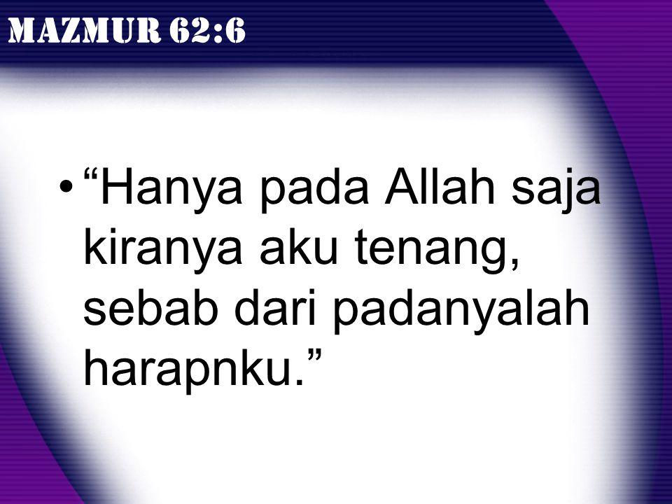 """MAZMUR 62:6 •""""Hanya pada Allah saja kiranya aku tenang, sebab dari padanyalah harapnku."""""""
