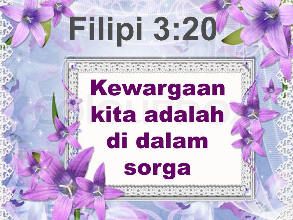 Filipi 3:20 Kewargaan kita adalah di dalam sorga