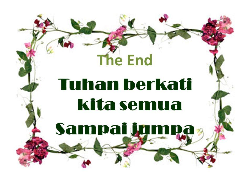 The End Tuhan berkati kita semua Sampai jumpa