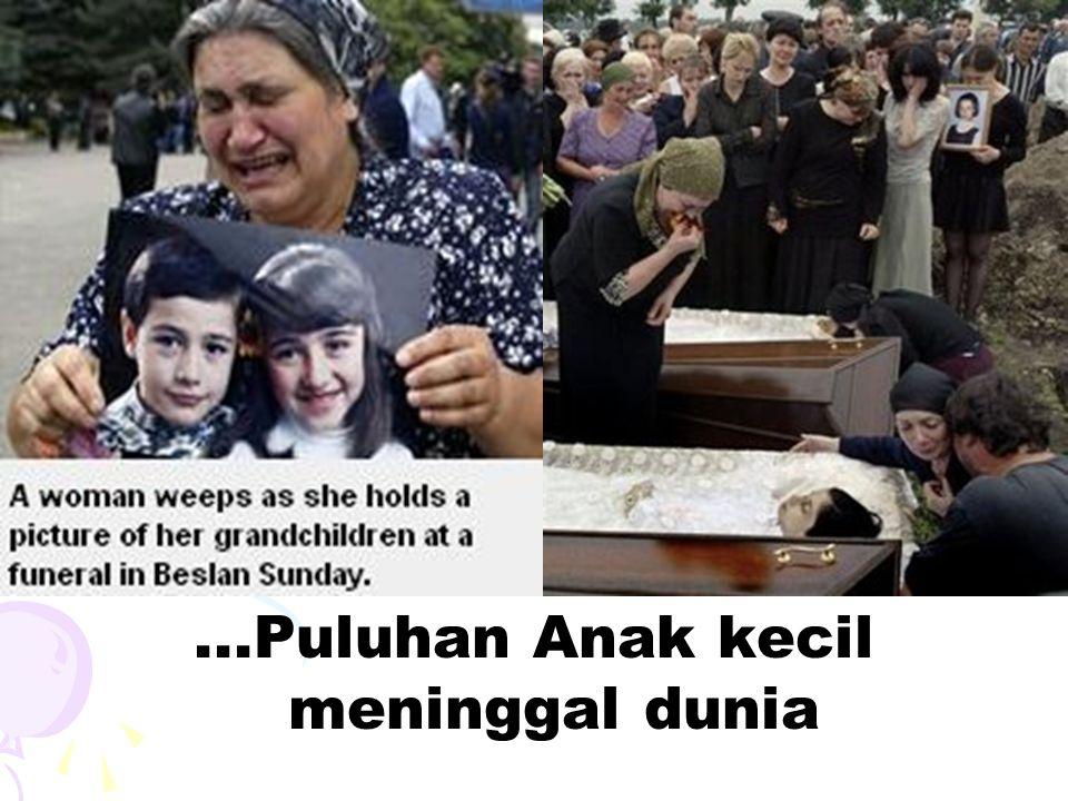 ...Puluhan Anak kecil meninggal dunia