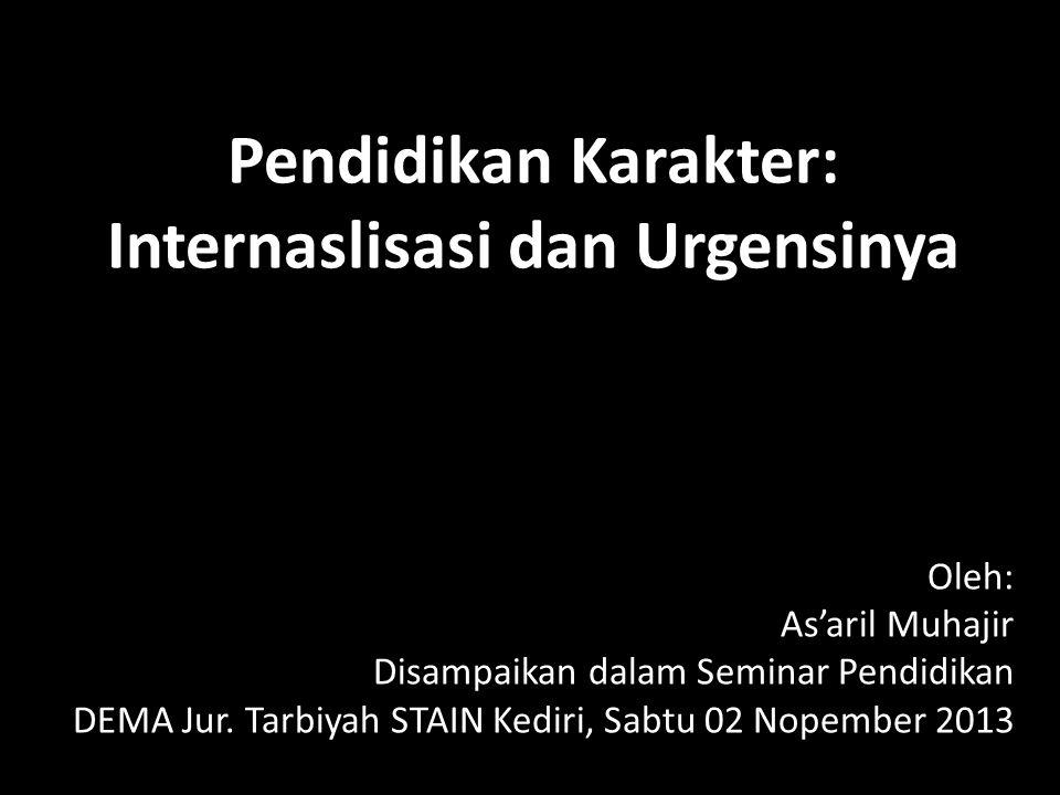 Pendidikan Karakter: Internaslisasi dan Urgensinya Oleh: As'aril Muhajir Disampaikan dalam Seminar Pendidikan DEMA Jur. Tarbiyah STAIN Kediri, Sabtu 0
