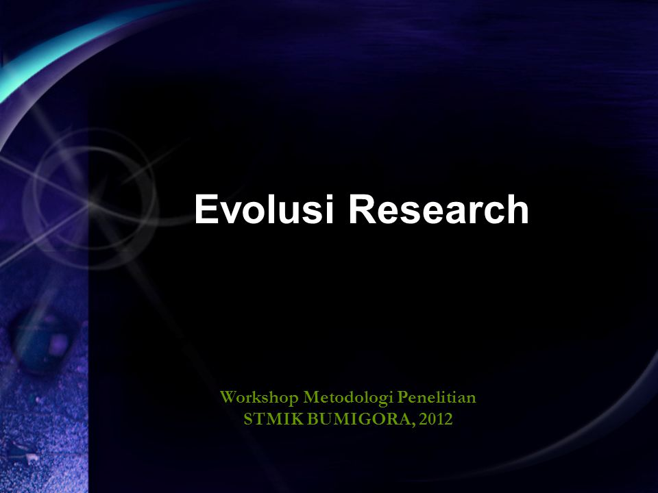 Evolusi Research Workshop Metodologi Penelitian STMIK BUMIGORA, 2012