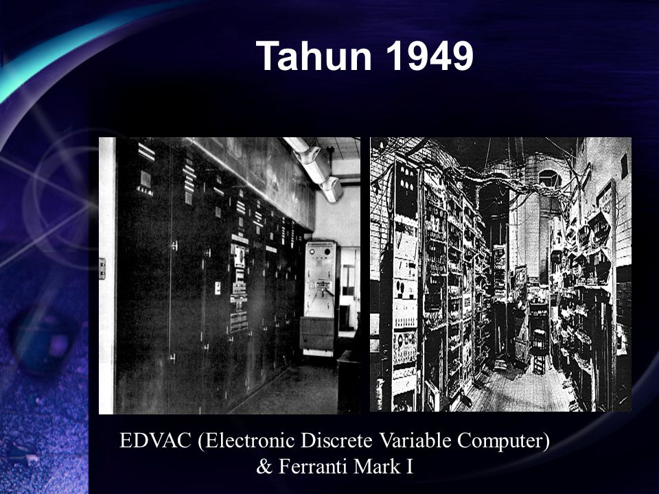 (Electronic Discrete Variable Computer) EDVAC (Electronic Discrete Variable Computer) & Ferranti Mark I Tahun 1949
