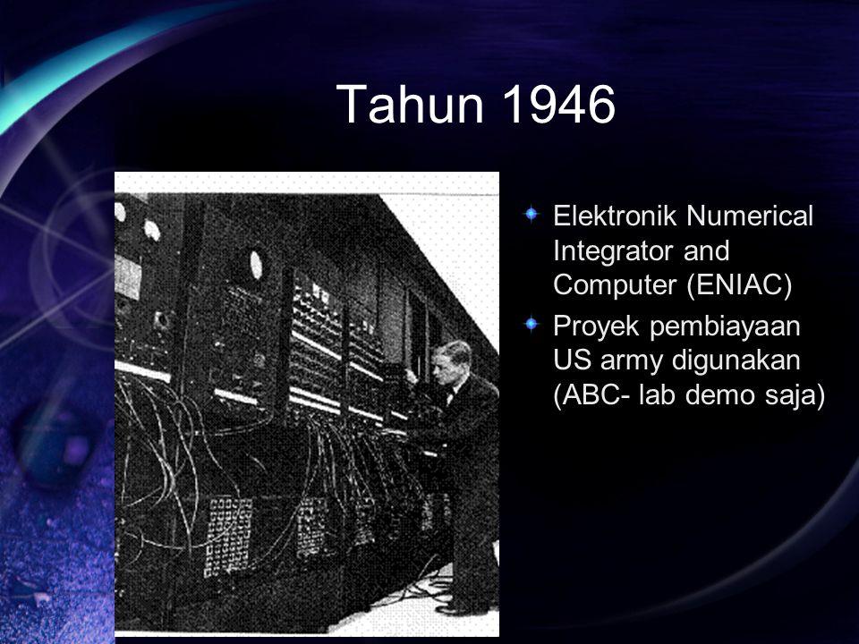 Tahun 1946 Elektronik Numerical Integrator and Computer (ENIAC) Proyek pembiayaan US army digunakan (ABC- lab demo saja)