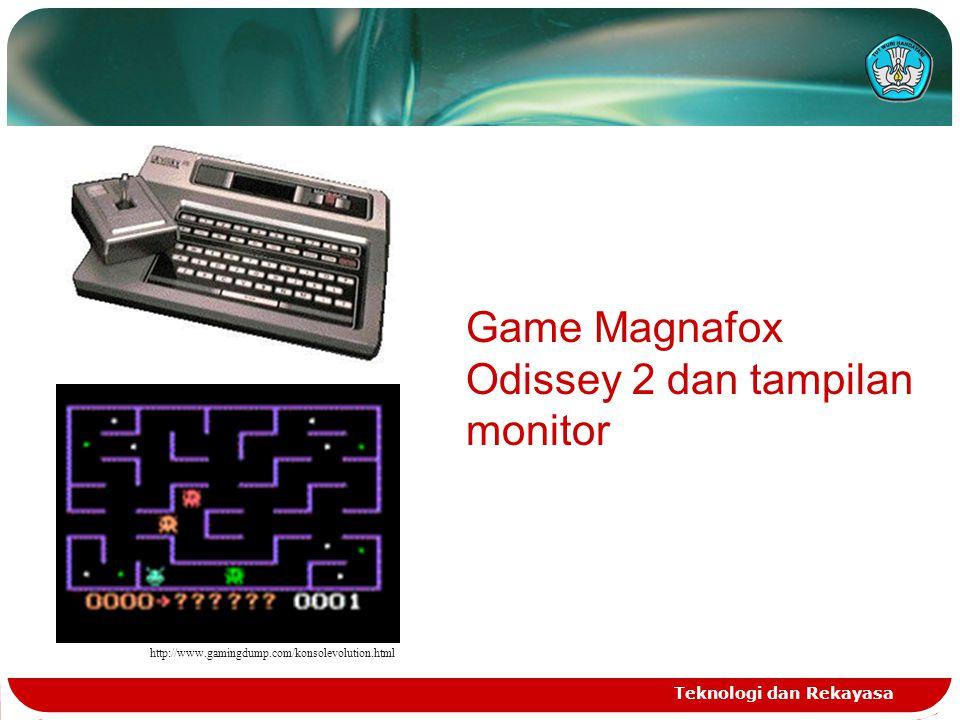 Teknologi dan Rekayasa http://www.gamingdump.com/konsolevolution.html Game Magnafox Odissey 2 dan tampilan monitor
