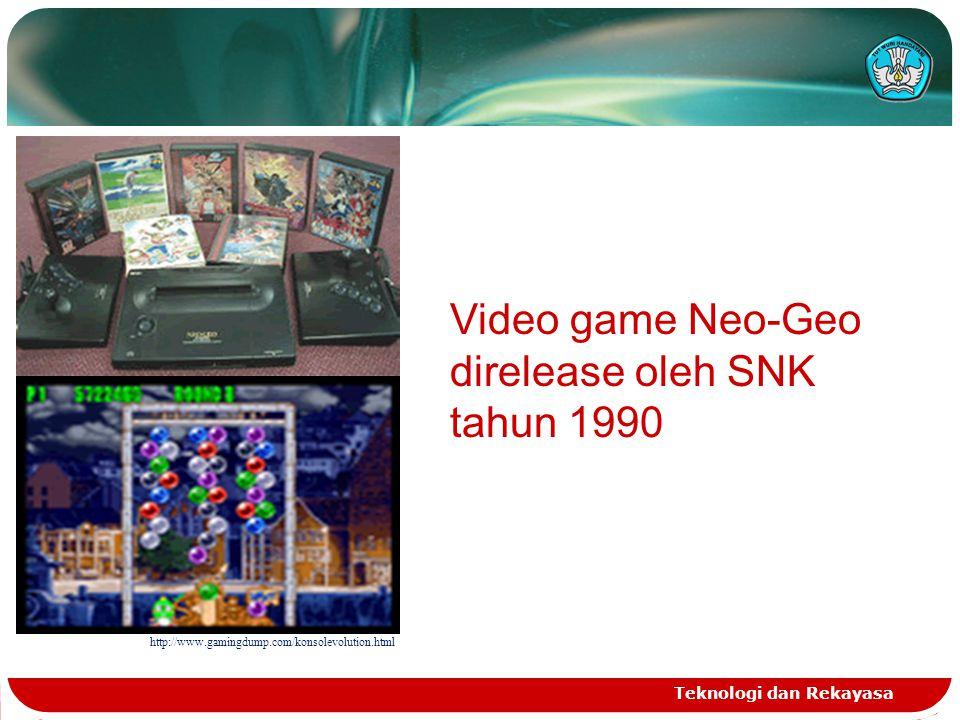 Teknologi dan Rekayasa http://www.gamingdump.com/konsolevolution.html Video game Neo-Geo direlease oleh SNK tahun 1990