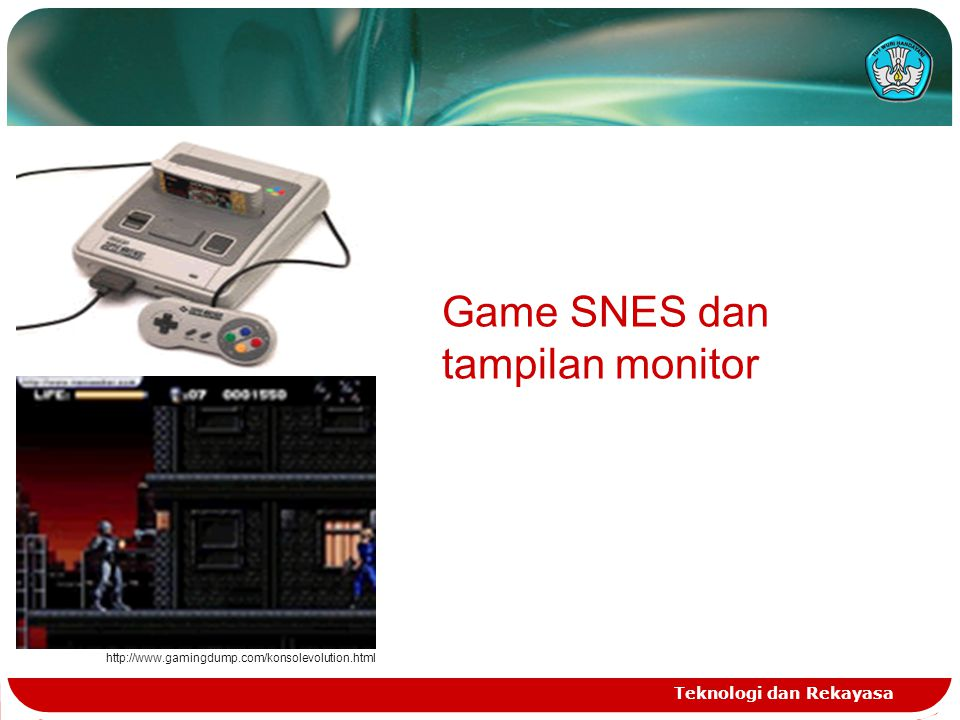 Teknologi dan Rekayasa http://www.gamingdump.com/konsolevolution.html Game SNES dan tampilan monitor