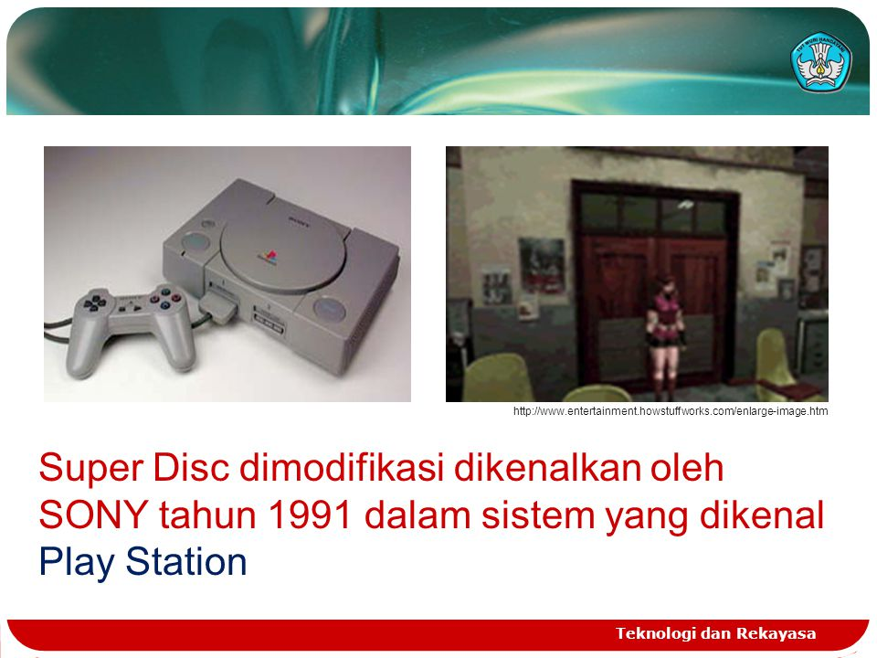 Teknologi dan Rekayasa http://www.entertainment.howstuffworks.com/enlarge-image.htm Super Disc dimodifikasi dikenalkan oleh SONY tahun 1991 dalam sist