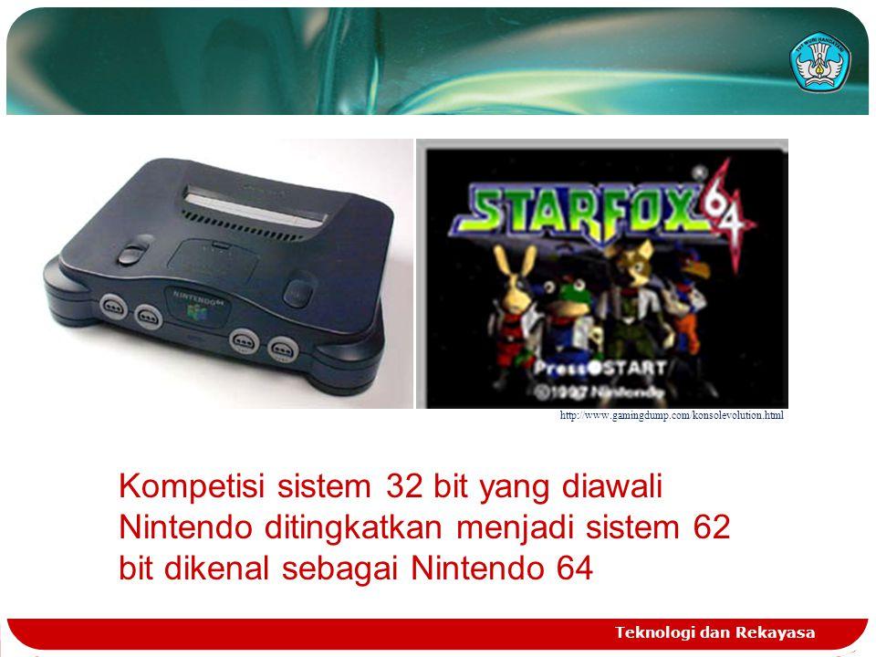 Teknologi dan Rekayasa http://www.gamingdump.com/konsolevolution.html Kompetisi sistem 32 bit yang diawali Nintendo ditingkatkan menjadi sistem 62 bit