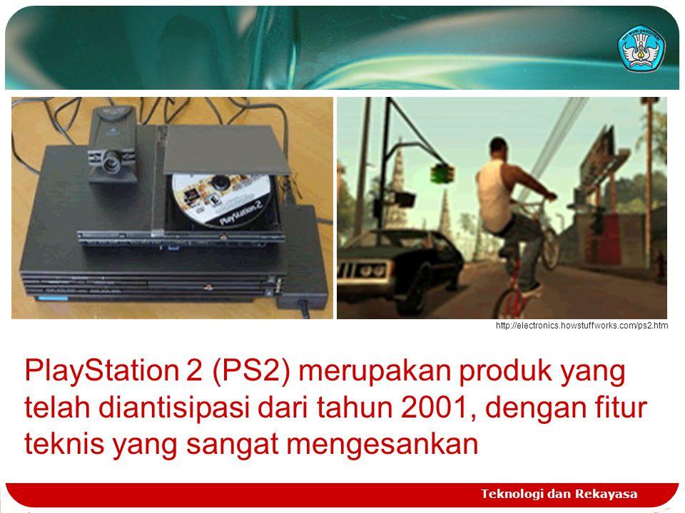 Teknologi dan Rekayasa http://electronics.howstuffworks.com/ps2.htm PlayStation 2 (PS2) merupakan produk yang telah diantisipasi dari tahun 2001, deng