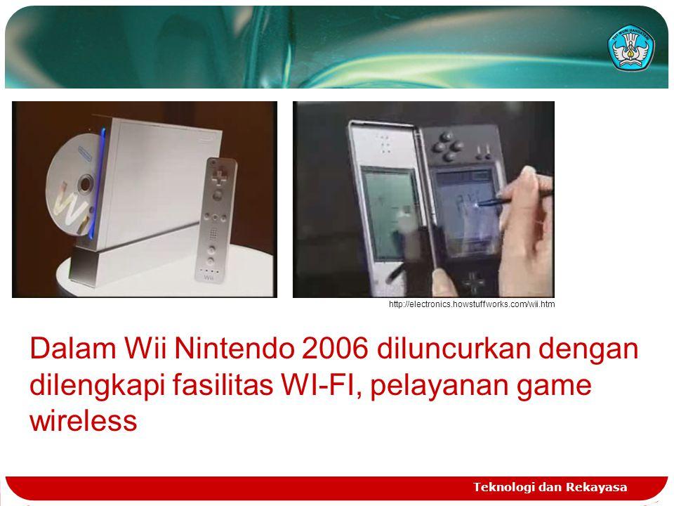 Teknologi dan Rekayasa http://electronics.howstuffworks.com/wii.htm Dalam Wii Nintendo 2006 diluncurkan dengan dilengkapi fasilitas WI-FI, pelayanan g