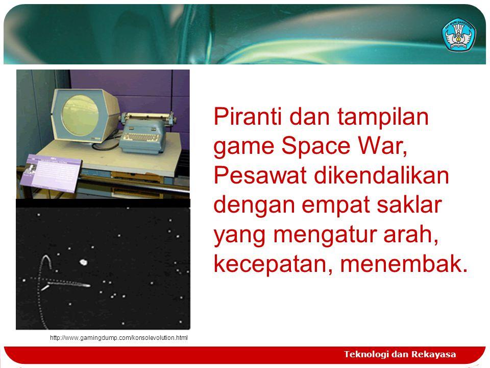 Teknologi dan Rekayasa http://www.gamingdump.com/konsolevolution.html Piranti dan tampilan game Space War, Pesawat dikendalikan dengan empat saklar ya