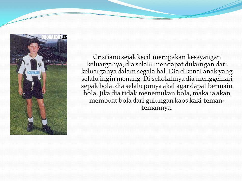 Cristiano sejak kecil merupakan kesayangan keluarganya, dia selalu mendapat dukungan dari keluarganya dalam segala hal.