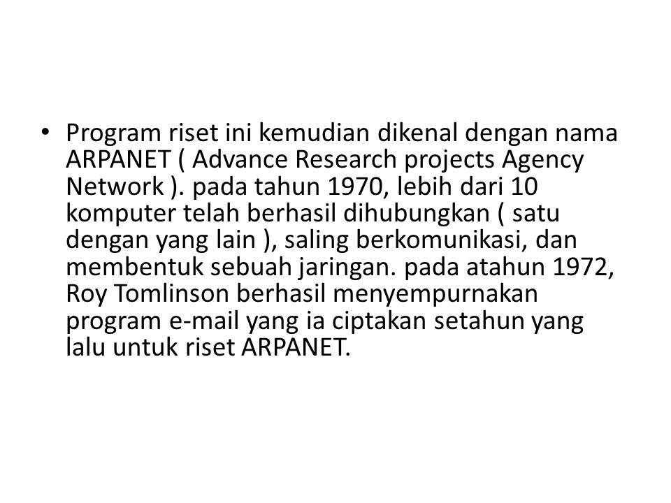 • Program riset ini kemudian dikenal dengan nama ARPANET ( Advance Research projects Agency Network ). pada tahun 1970, lebih dari 10 komputer telah b
