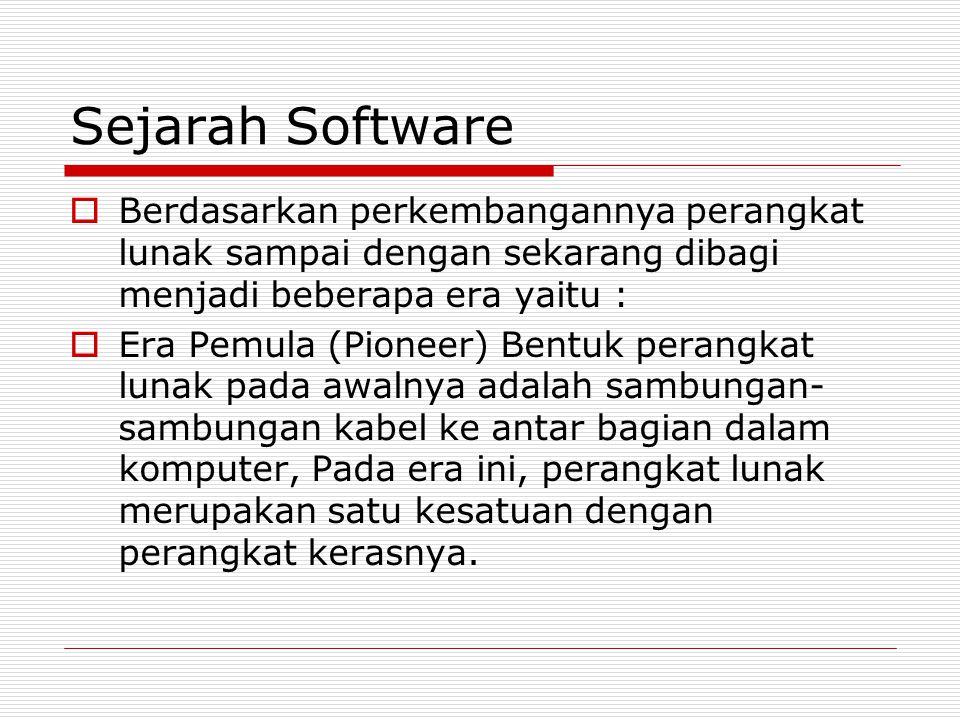 Sejarah Software  Berdasarkan perkembangannya perangkat lunak sampai dengan sekarang dibagi menjadi beberapa era yaitu :  Era Pemula (Pioneer) Bentu