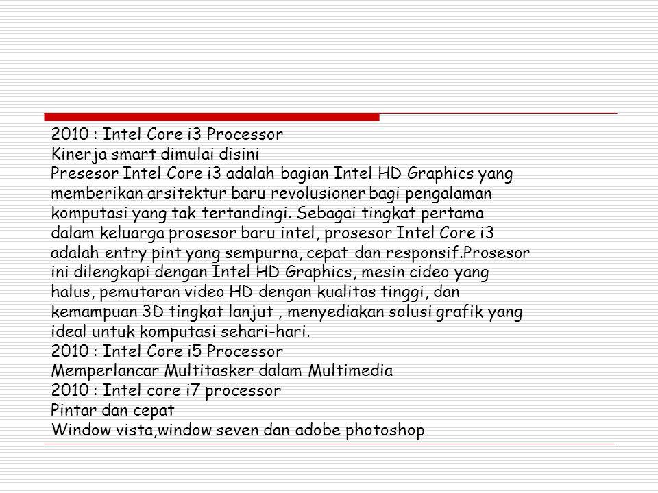 2010 : Intel Core i3 Processor Kinerja smart dimulai disini Presesor Intel Core i3 adalah bagian Intel HD Graphics yang memberikan arsitektur baru rev
