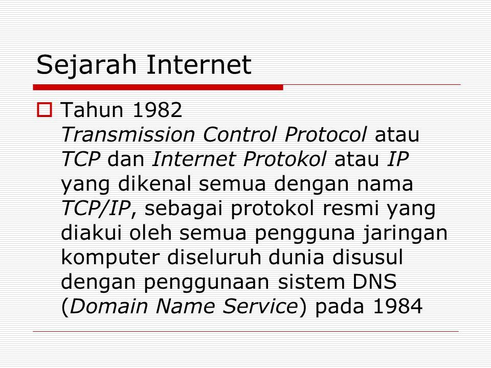Sejarah Internet  Tahun 1982 Transmission Control Protocol atau TCP dan Internet Protokol atau IP yang dikenal semua dengan nama TCP/IP, sebagai prot