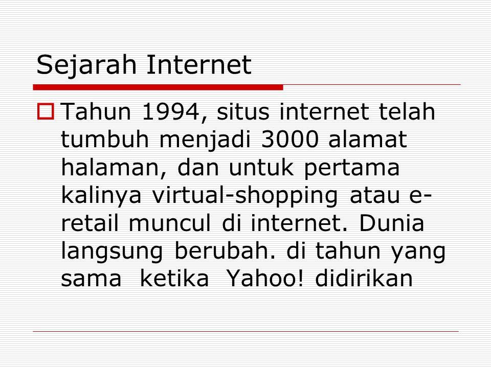 Sejarah Internet  Tahun 1994, situs internet telah tumbuh menjadi 3000 alamat halaman, dan untuk pertama kalinya virtual-shopping atau e- retail munc