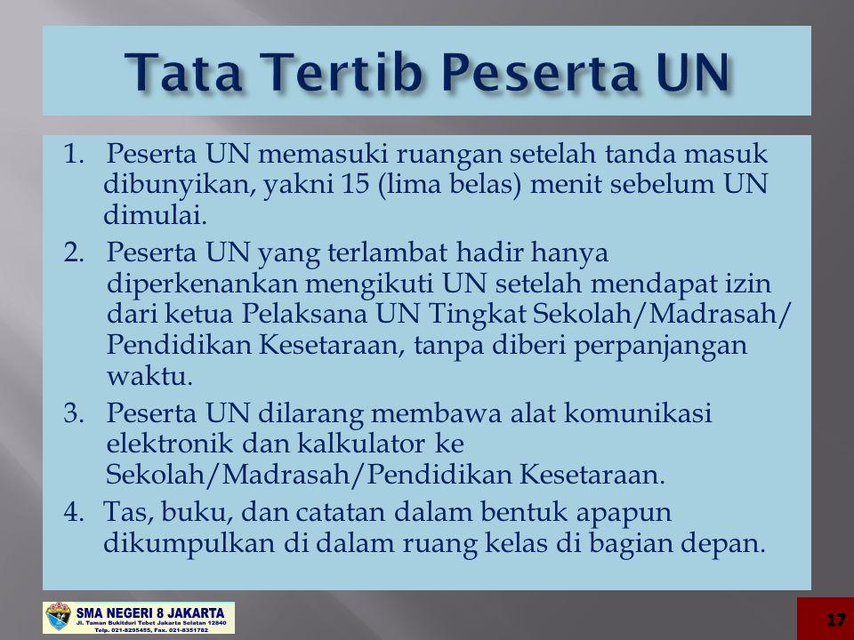 1. Peserta UN memasuki ruangan setelah tanda masuk dibunyikan, yakni 15 (lima belas) menit sebelum UN dimulai. 2.Peserta UN yang terlambat hadir hanya