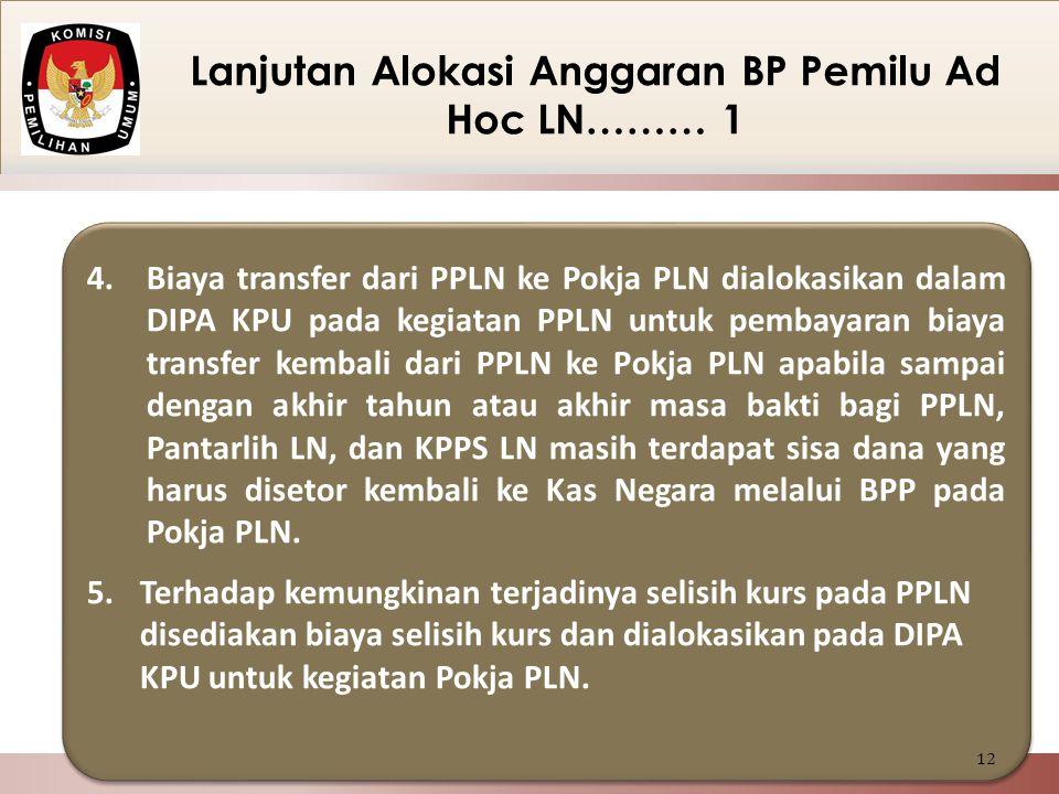 4.Biaya transfer dari PPLN ke Pokja PLN dialokasikan dalam DIPA KPU pada kegiatan PPLN untuk pembayaran biaya transfer kembali dari PPLN ke Pokja PLN
