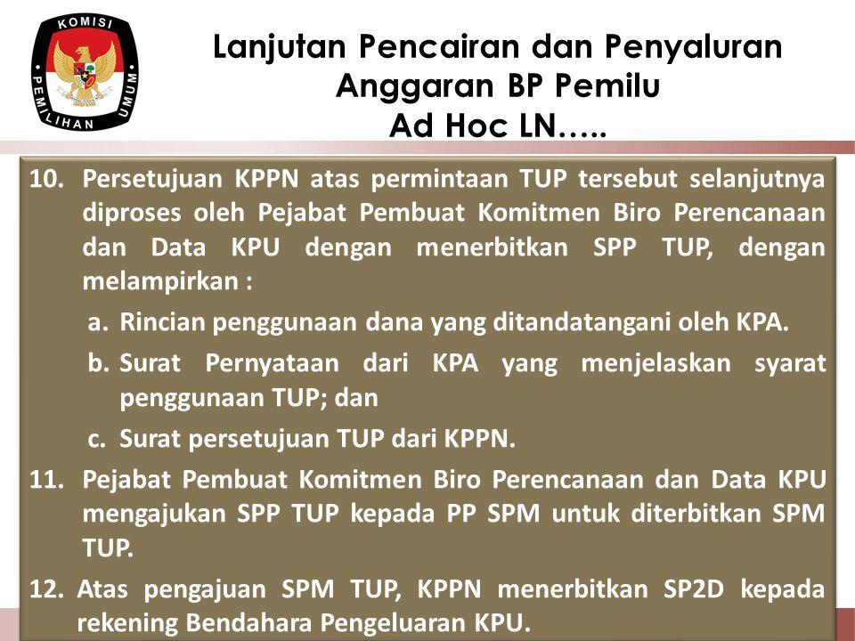 10.Persetujuan KPPN atas permintaan TUP tersebut selanjutnya diproses oleh Pejabat Pembuat Komitmen Biro Perencanaan dan Data KPU dengan menerbitkan S