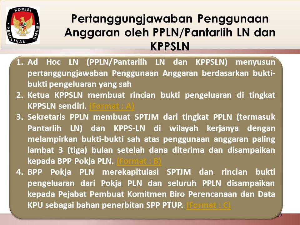Pertanggungjawaban Penggunaan Anggaran oleh PPLN/Pantarlih LN dan KPPSLN 1.Ad Hoc LN (PPLN/Pantarlih LN dan KPPSLN) menyusun pertanggungjawaban Penggu