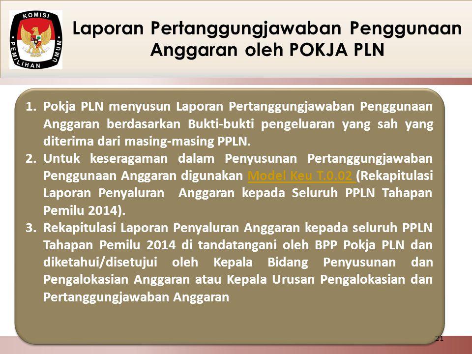 Laporan Pertanggungjawaban Penggunaan Anggaran oleh POKJA PLN 1.Pokja PLN menyusun Laporan Pertanggungjawaban Penggunaan Anggaran berdasarkan Bukti-bu