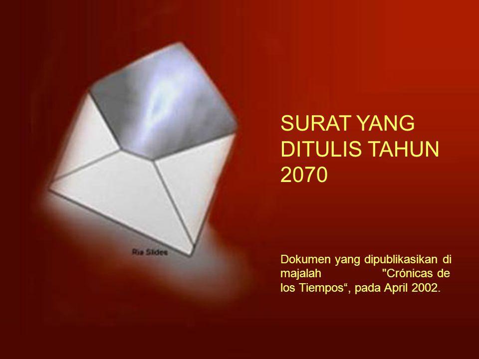Letter written in the year 2070 SURAT YANG DITULIS TAHUN 2070 Dokumen yang dipublikasikan di majalah Crónicas de los Tiempos , pada April 2002.
