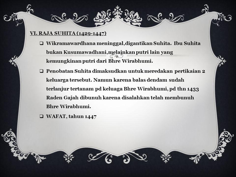 V. Raja Wikramawardhana ( 1389 – 1429 )  MASA PEMERINTAHAN selama +/- 40 tahun.  PERISTIWA PENTING, - setelah Hayam Wuruk meninggal, terjadi perebut