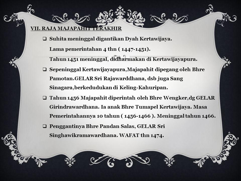 VI. RAJA SUHITA (1429-1447)  Wikramawardhana meninggal,digantikan Suhita. Ibu Suhita bukan Kusumawadhani,melainkan putri lain yang kemungkinan putri