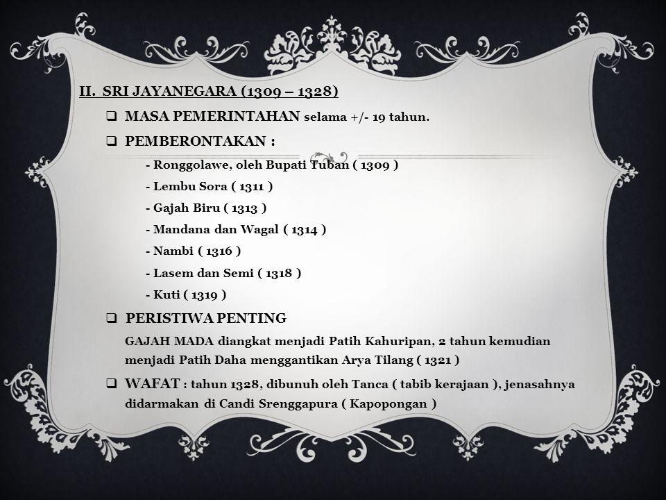 II.SRI JAYANEGARA (1309 – 1328)  MASA PEMERINTAHAN selama +/- 19 tahun.