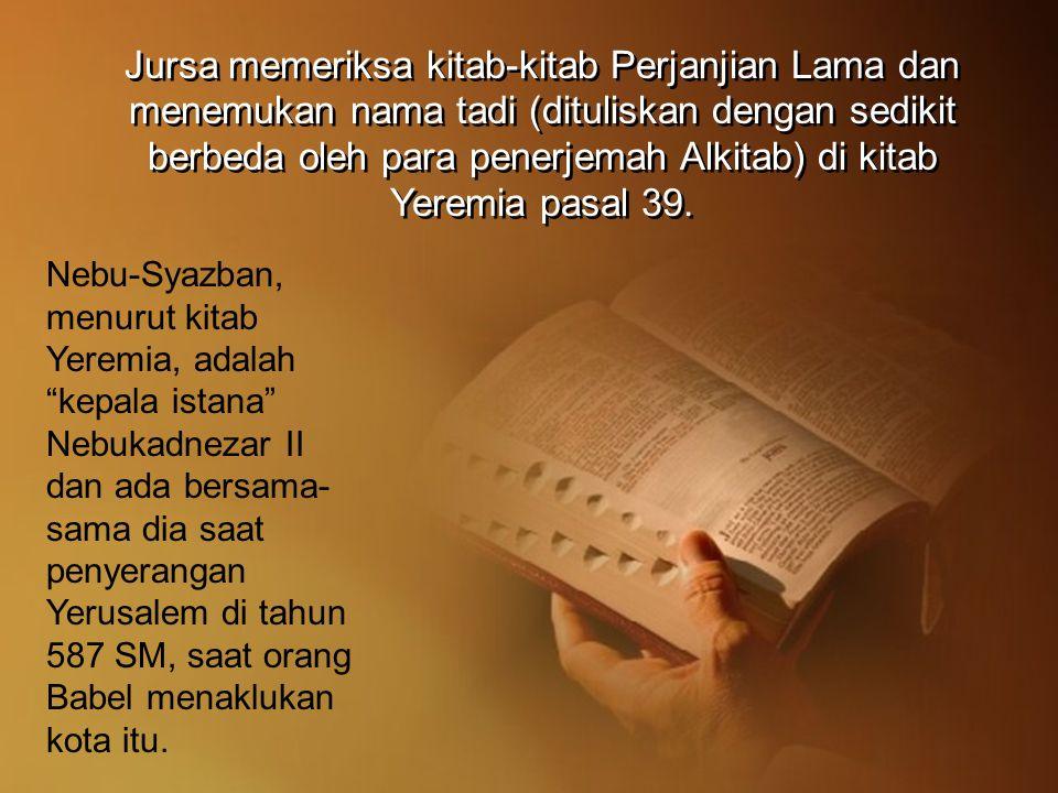 Jursa memeriksa kitab-kitab Perjanjian Lama dan menemukan nama tadi (dituliskan dengan sedikit berbeda oleh para penerjemah Alkitab) di kitab Yeremia pasal 39.
