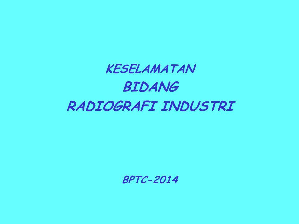 RADIOGRAFI INDUSTRI - Keselamatan Pekerja Radiasi Lingkungan Peralatan - Perizinan Ketentuan yg berlaku persyaratan perizinan.