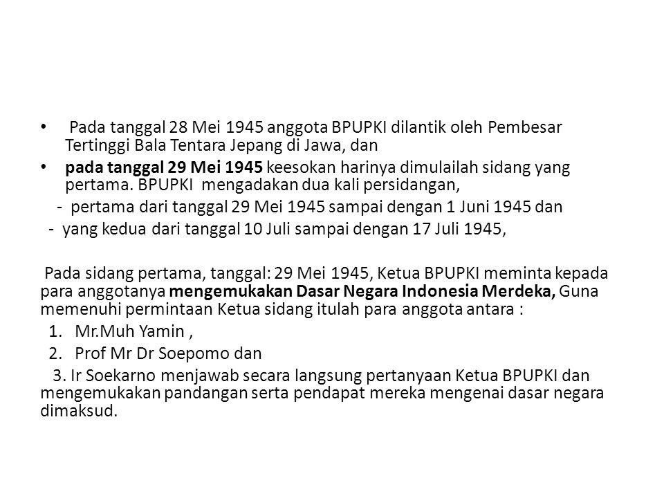 • Pada tanggal 28 Mei 1945 anggota BPUPKI dilantik oleh Pembesar Tertinggi Bala Tentara Jepang di Jawa, dan • pada tanggal 29 Mei 1945 keesokan hariny