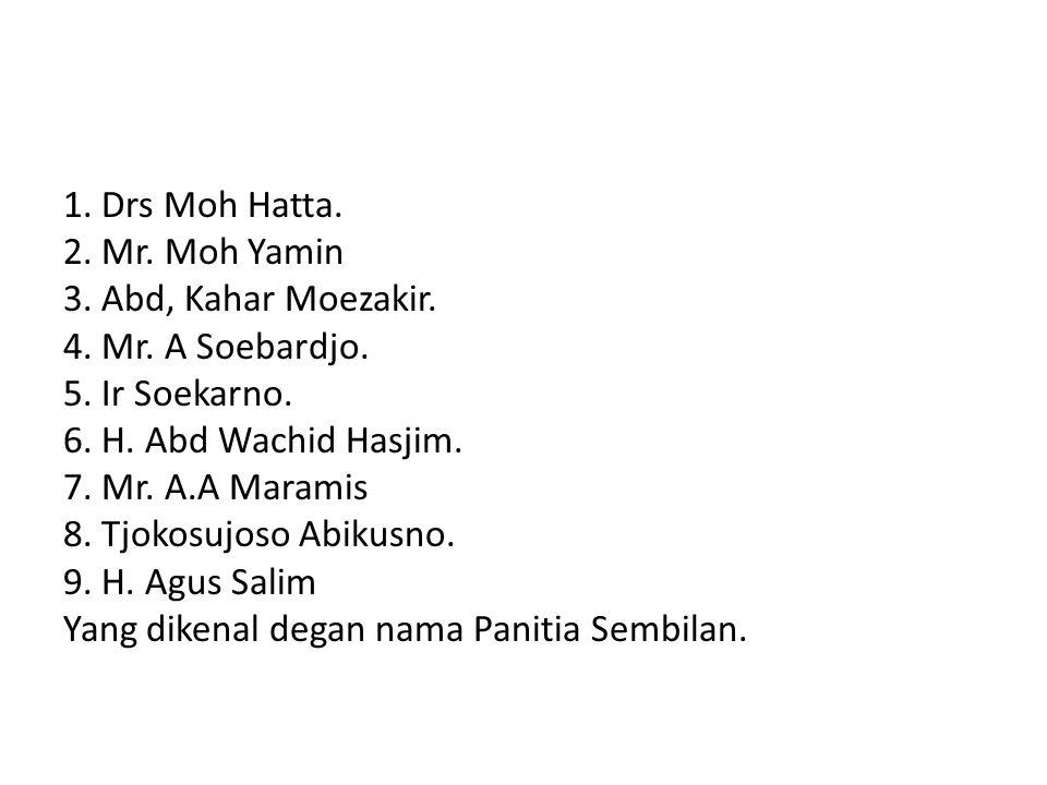 1. Drs Moh Hatta. 2. Mr. Moh Yamin 3. Abd, Kahar Moezakir. 4. Mr. A Soebardjo. 5. Ir Soekarno. 6. H. Abd Wachid Hasjim. 7. Mr. A.A Maramis 8. Tjokosuj