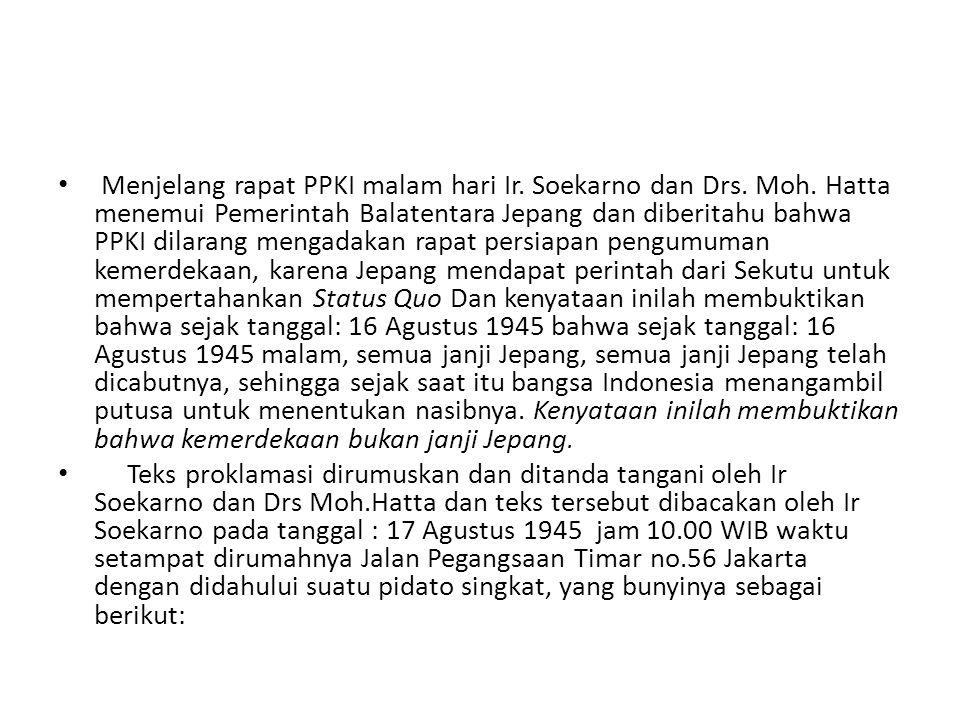 • Menjelang rapat PPKI malam hari Ir. Soekarno dan Drs. Moh. Hatta menemui Pemerintah Balatentara Jepang dan diberitahu bahwa PPKI dilarang mengadakan