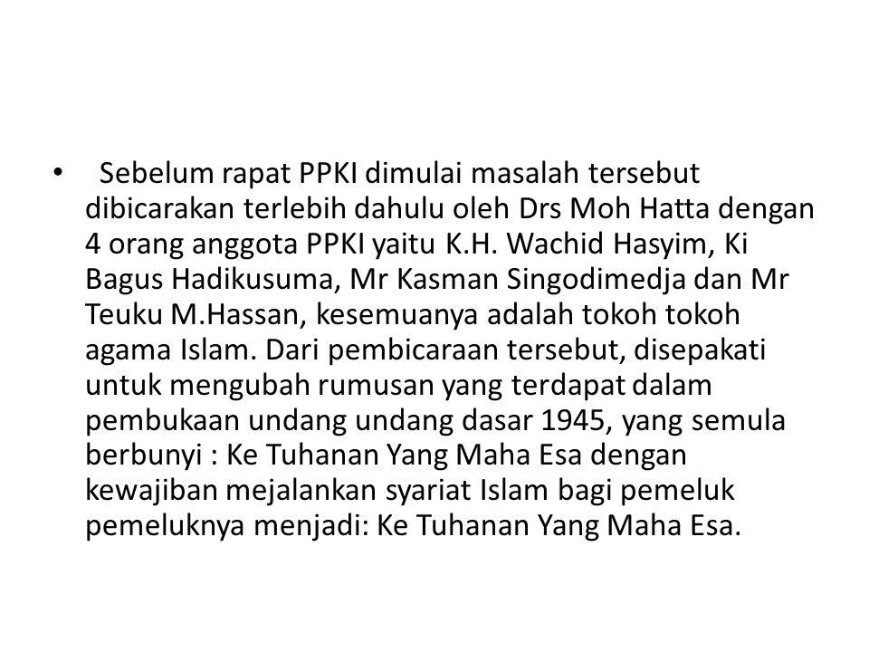 • Sebelum rapat PPKI dimulai masalah tersebut dibicarakan terlebih dahulu oleh Drs Moh Hatta dengan 4 orang anggota PPKI yaitu K.H. Wachid Hasyim, Ki
