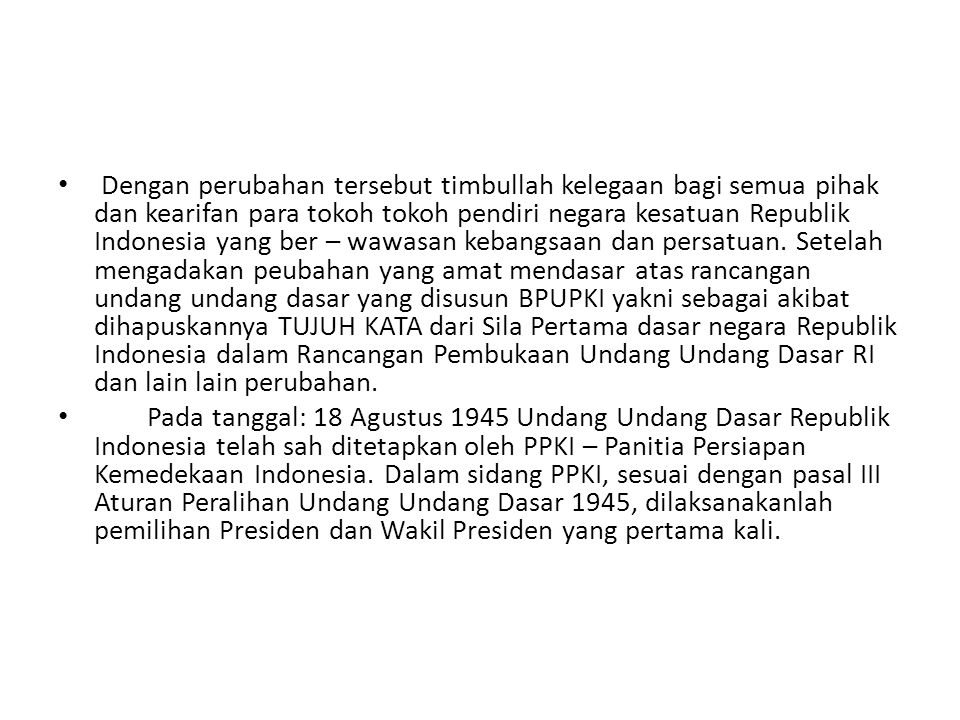 • Dengan perubahan tersebut timbullah kelegaan bagi semua pihak dan kearifan para tokoh tokoh pendiri negara kesatuan Republik Indonesia yang ber – wa