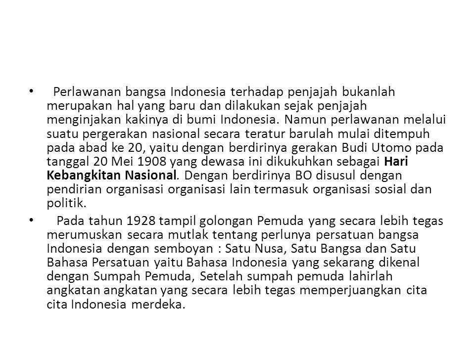 • Perlawanan bangsa Indonesia terhadap penjajah bukanlah merupakan hal yang baru dan dilakukan sejak penjajah menginjakan kakinya di bumi Indonesia. N