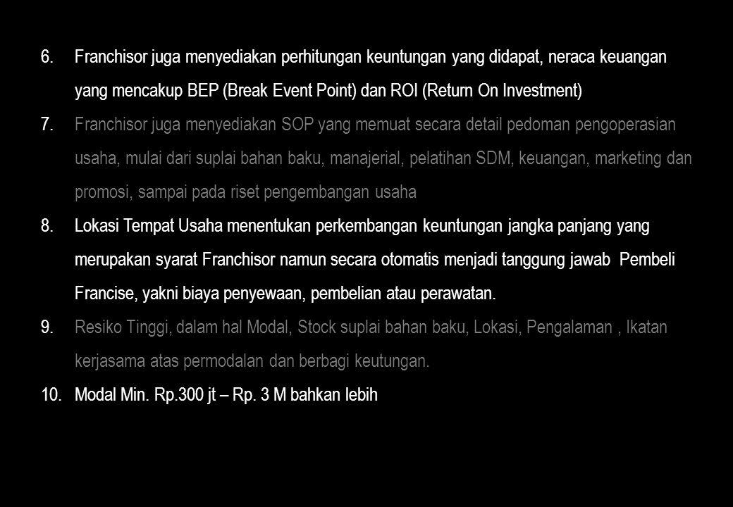 6.Franchisor juga menyediakan perhitungan keuntungan yang didapat, neraca keuangan yang mencakup BEP (Break Event Point) dan ROI (Return On Investment