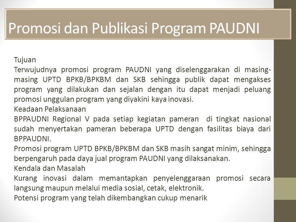 Promosi dan Publikasi Program PAUDNI Tujuan Terwujudnya promosi program PAUDNI yang diselenggarakan di masing- masing UPTD BPKB/BPKBM dan SKB sehingga publik dapat mengakses program yang dilakukan dan sejalan dengan itu dapat menjadi peluang promosi unggulan program yang diyakini kaya inovasi.